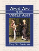 Who's Who in the Middle Ages : A Biographical Dictionary, 1912-1956 - Mary Ellen Snodgrass