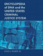 Encyclopedia of DNA and the United States Criminal Justice System : A State by State American Encyclopedia - Louis J. Palmer