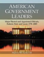 American Government Leaders: v.2 vol set : Major Elected and Appointed Officials, Federal, State and Local, 1776-2005 - Harris M. Lentz