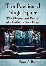The Poetics of Stage Space : The Theory and Process of Theatre Scene Design - Bruce A. Bergner