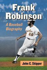Frank Robinson : A Baseball Biography - John C. Skipper