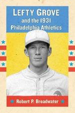 Lefty Grove and the 1931 Philadelphia Athletics - Robert P. Broadwater