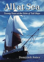 All at Sea : Twenty Years at the Helm of Tall Ships - Dominick Jones