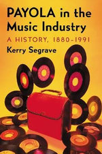 Payola in the Music Industry : A History, 1880-1991 - Kerry Segrave