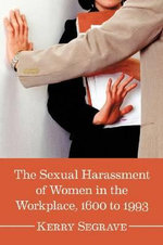 The Sexual Harassment of Women in the Workplace, 1600 to 1993 : Yiddish Socialists, Garment Workers, and the Labor... - Kerry Segrave