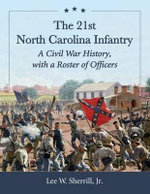 The 21st North Carolina Infantry : A Civil War History, with a Roster of Officers - Lee W Sherrill