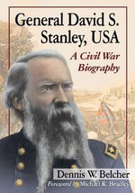 General David S. Stanley, USA : A Civil War Biography - Dennis W Belcher
