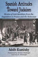 Spanish Attitudes Toward Judaism : Strains of Anti-Semitism from the Inquisition to Franco and the Holocaust