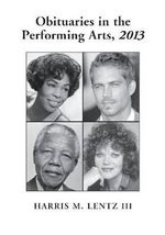 Obituaries in the Performing Arts, 2013 - Harris M. Lentz