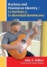 Bachata and Dominican Identity = : Bachata y La Identidad Dominicana - Julie A Sellers