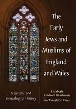 The Early Jews and Muslims of England and Wales : A Genetic and Genealogical History - Elizabeth Caldwell Hirschman