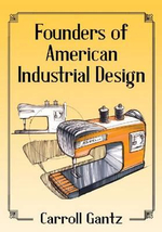 Founders of American Industrial Design - Carroll M. Gantz