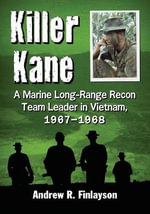 Killer Kane : A Marine Long-Range Recon Team Leader in Vietnam, 1967-1968 - Andrew R. Finlayson