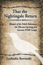 That the Nightingale Return : Memoir of the Polish Resistance, the Warsaw Uprising and German P.O.W. Camps - Leokadia Rowinski