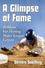 A Glimpse of Fame : Brilliant but Fleeting Major League Careers - Dennis Snelling