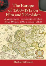 The Europe of 1500-1815 on Film and Television : A Worldwide Filmography of Over 2550 Works, 1895 Through 2000 - Michael Klossner