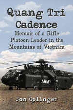 Quang Tri Cadence : Memoir of a Rifle Platoon Leader in the Mountains of Vietnam - Jon Oplinger