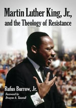 Martin Luther King, Jr., and the Theology of Resistance - Rufus Burrow