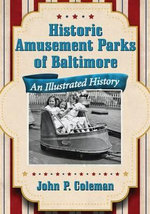 Historic Amusement Parks in Baltimore : An Illustrated History - John P. Coleman