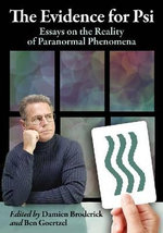 The Evidence for PSI : Essays on the Reality of Paranormal Phenomena