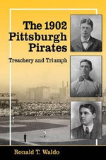 The 1902 Pittsburgh Pirates : Treachery and Triumph - Ronald T. Waldo