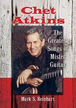 Chet Atkins : The Greatest Songs of Mister Guitar - Mark S. Reinhart