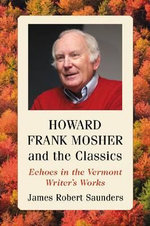 Howard Frank Mosher and the Classics : Echoes in the Vermont Writer's Works - James Robert Saunders