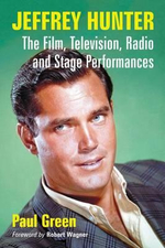 Jeffrey Hunter : The Film, Television, Radio and Stage Performances - Paul Green