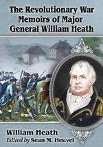 The Revolutionary War Memoirs of Major General William Heath