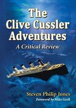 The Clive Cussler Adventures : A Critical Review - Steven Philip Jones
