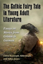 The Gothic Fairy Tale in Young Adult Literature : Essays on Stories from Grimm to Gaiman