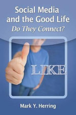 Social Media and the Good Life : Do They Connect? - Mark Y Herring
