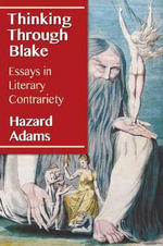 Thinking Through Blake : Essays in Literary Contrariety - Hazard Adams