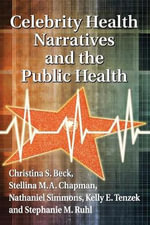 Celebrity Health Narratives and the Public Health - Christina S. Beck