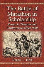 The Battle of Marathon in Scholarship : Research, Theories and Controversies Since 1850 - Dennis L. Fink