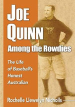 Joe Quinn Among the Rowdies : The Life of Baseball's Honest Australian - Rochelle Llewelyn Nicholls