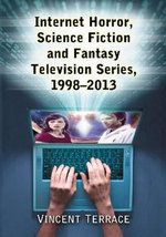 Internet Horror, Science Fiction and Fantasy Television Series, 1998-2013 - Vincent Terrace