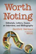 Worth Noting : Editorials, Letters, Essays, an Interview, and Bibliography - Sanford Berman