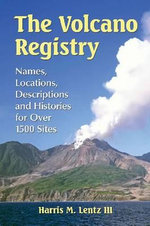 The Volcano Registry : Names, Locations, Descriptions and Histories for Over 1500 Sites - Harris M. Lentz