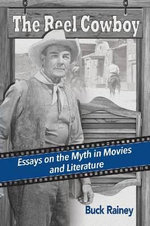 The Reel Cowboy : Essays on the Myth in Movies and Literature - Buck Rainey