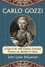 Carlo Gozzi : A Life in the 18th Century Venetian Theater, an Afterlife in Opera - John Louis DiGaetani