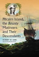 Pitcairn Island, the Bounty Mutineers and Their Descendants : A History - Robert W. Kirk