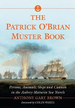 The Patrick O'brian Muster Book : Persons, Animals, Ships and Cannon in the Aubrey-Maturin Sea Novels - Anthony Gary Brown