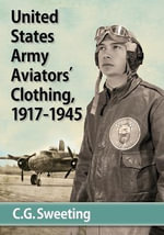 Aviators' Clothing of the United States Army Air Forces, 1917-1945 - C. G. Sweeting