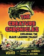 The Creature Chronicles : Exploring the Black Lagoon Trilogy - Tom Weaver