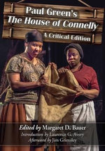 Paul Green's the House of Connelly : A Critical Edition - Paul Green