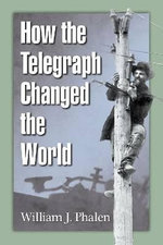 How the Telegraph Changed the World - William J. Phalen