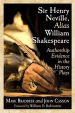 Sir Henry Neville, Alias William Shakespeare : Authorship Evidence in the History Plays - John Casson