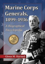 Marine Corps Generals, 1899-1936 : A Biographical Encyclopedia - Glenn M. Harned