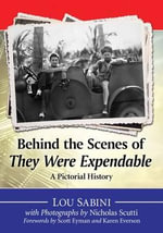 Behind the Scenes of They Were Expendable : A Pictorial History - Lou Sabini